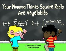 Your Momma Thinks Square Roots Are Vegetables (A Foxtrot Collection)