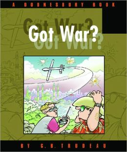 Got War? (Doonesbury Series)