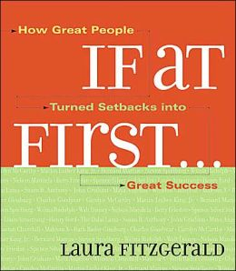 If At First: How Great People Turned Setbacks into Great Successes