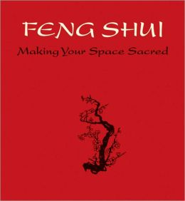 Feng Shui: Making Your Space Sacred
