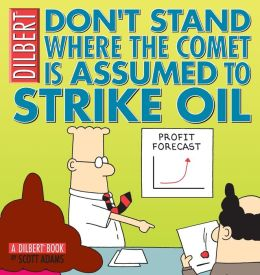 Don't Stand Where The Comet Is Assumed To Strike Oil: A Dilbert Book