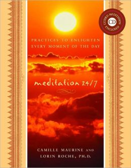 Meditation 24/7: Practices to Enlighten Every Moment of the Day