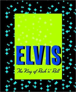 Elvis: The King of Rock'n Roll