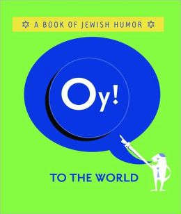 Oy! to the World: A Book of Jewish Humor