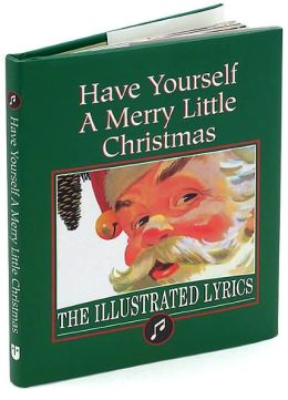 Have Yourself a Merry Little Christmas: The Illustrated Lyrics