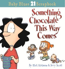 Something Chocolate This Way Comes: Baby Blues Scrapbook No. 21