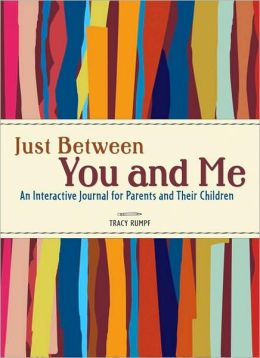 Just Between You and Me: An Interactive Journal for Parents and Their Chidren