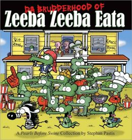 Da Brudderhood of Zeeba Zeeba Eata: A Pearls Before Swine Collections