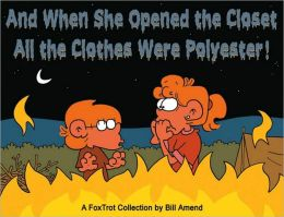 And When She Opened the Closet , All The Clothes Were Polyester: A FoxTrot Collection