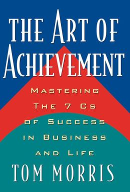 The Art of Achievement: Mastering The 7 Cs of Success in Business and Life