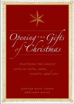 Opening the Gifts of Christmas: Practicing the Angelic Gifts of Faith, Hope, Charity, and Love