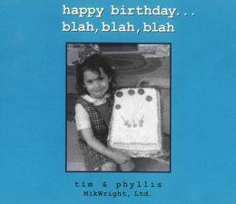 Happy Birthday . . . blah, blah, blah