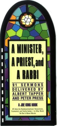 Minister, a Priest, and a Rabbi: 91 Sermons Delivered by Albert Tapper and Peter Press