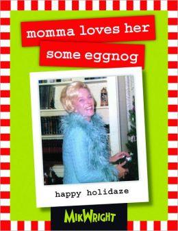 Momma Loves Her Some Eggnog: Happy Holidaze