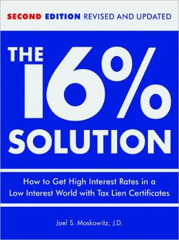 The 16% Solution, Revised Edition: How to Get High Interest Rates in a Low-Interest World with Tax Lien Certificates
