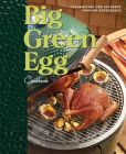 Book Cover Image. Title: Big Green Egg Cookbook:  Celebrating the World's Best Smoker & Grill, Author: Big Green Egg