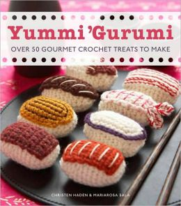 Yummi 'Gurumi: Over 60 Gourmet Crochet Treats to Make