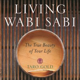 Living Wabi Sabi: The True Beauty of Your LIfe