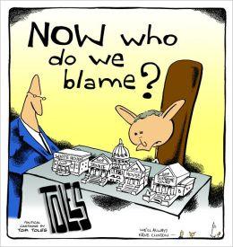 NOW Who Do We Blame?: Political Cartoons by Tom Toles