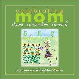 Celebrating Mom: Share, Remember, Cherish