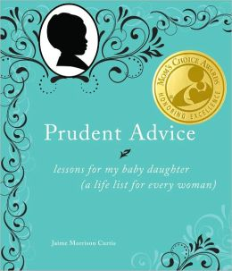 Prudent Advice: Lessons for My Baby Daughter (A Life List for Every Woman)