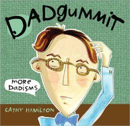 Dadgummit: More Dadisms