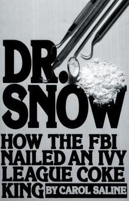 Dr. Snow: How the F. B. I. Nailed an Ivy League Coke King
