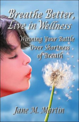 Breathe Better, Live in Wellness: Winning Your Battle over Shortness of Breath
