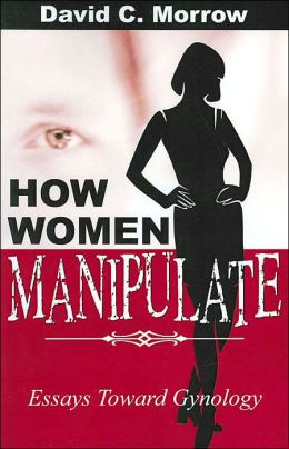 How Women Manipulate: Essays Toward Gynology