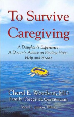 To Survive Caregiving: A Daughter's Experience, A Doctor's Advice, On Finding Hope, Help, and Health