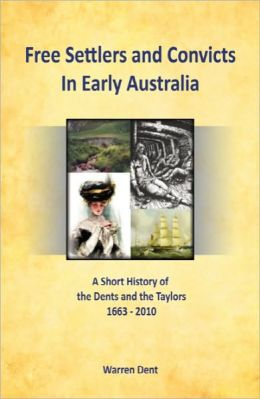 Free Settlers and Convicts in Early Australia: A Short History of the Dents and the Taylors 1633-2010