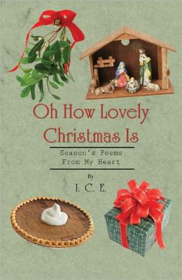 Oh How Lovely Christmas Is: Season's Poems from My Heart