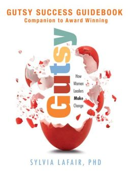 Gutsy Success Guidebook: Companion to Award Winning Gutsy