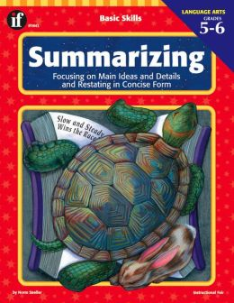 Summarizing: Focusing on Main Ideas and Details and Restating in Concise Form