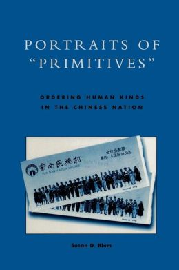 Portraits of Primitives: Ordering Human Kinds in the Chinese Nation