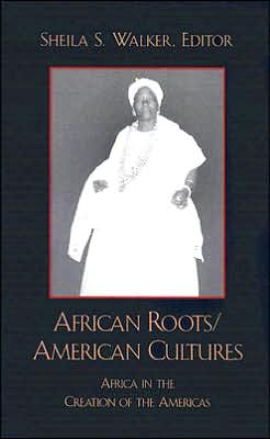 African Roots/American Cultures: Africa in the Creation of the Americas