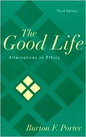Good Life : Alternatives in Ethics