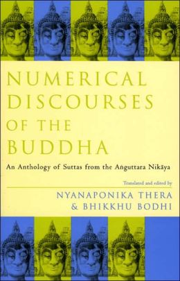 Numerical Discourses of the Buddha: An Anthology of Suttas from the Anguttara Nikaya