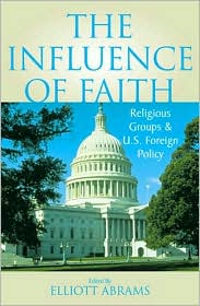 Influence of Faith : Religious Groups and U.S. Foreign Policy