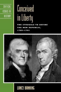 Conceived in Liberty: The Struggle to Define the New Republic, 1789-1793