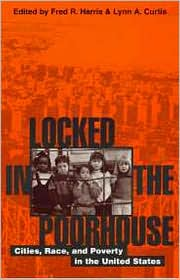 Locked in the Poorhouse: Cities, Race and Poverty in the United States