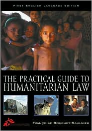 Practical Guide to Humanitarian Law: First English Language Edition
