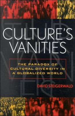 Culture's Vanities: The Paradox of Cultural Diversity in a Globalized World ( American Intellectual Culture Series)