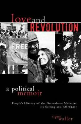 Love and Revolution: A Political Memoir: People's History of the Greensboro Massacre, Its Setting and Aftermat (New Critical Theory Series)