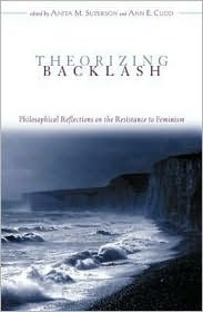 Theorizing Backlash: Philosophical Reflections on the Resistance to Feminism