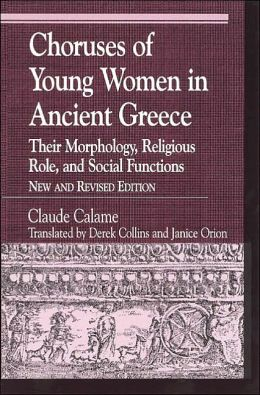 Choruses of Young Women in Ancient Greece: Their Morphology, Religous Role, and Social Functions