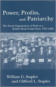 Power, Profit, and Patriarchy : The Social Organization of Work at a British Metal Trades Firm, 1791-1922