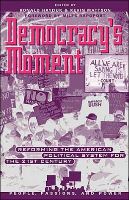 Democracy's Moment: Reforming the American Political System for the 21st Century