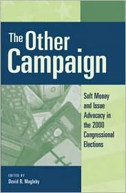 Other Campaign: Soft Money and Issue Advocacy in the 2000 Congressional Election