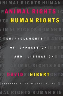 Animal Rights/Human Rights: Entaglements of Oppression and Liberation